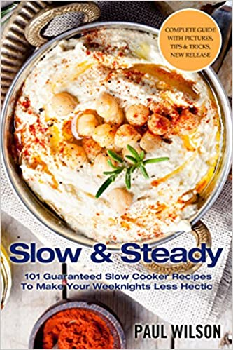 Slow & Steady: 101 Guaranteed Slow Cooker Recipes To Make Your Weeknights Less Hectic