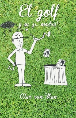 El Golf y su ¡p. . . Madre! (Spanish Edition) [Alex van Wien] (Tapa Blanda)