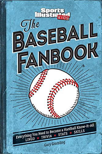 The Baseball Fanbook: Everything You Need to Know to Become a Hardball Know-It-All (A Sports Illustrated Kids Book) por The Editors of Sports Illustrated Kids,Gary Gramling