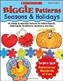 Biggie Patterns: Seasons & Holidays: 40 Instant & Adorable Patterns for Bulletin Boards, Class Books, Newsletters, Stationery, and More