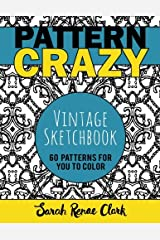 Pattern Crazy: Vintage Sketches - Adult Coloring Book: 60 vintage sketch patterns for you to color Paperback