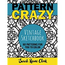 Pattern Crazy: Vintage Sketches - Adult Coloring Book: 60 vintage sketch patterns for you to color