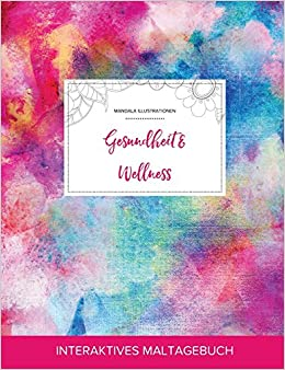 Maltagebuch für Erwachsene: Gesundheit & Wellness (Mandala Illustrationen, Regenbogen)