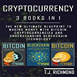 Cryptocurrency: 3 Books in 1: The New Ultimate Blueprint to Making Money with Bitcoin, Cryptocurrencies, and Understanding Blockchain Technology | T. J. Richmond