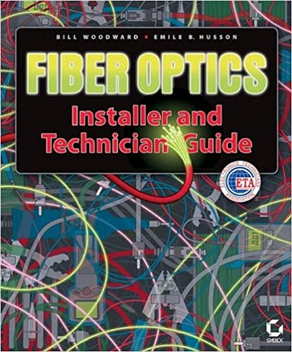 Fiber Optics Installer and Technician Guide: Bill Woodward, Emile ...