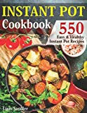 Instant Pot Cookbook: 550 Easy and Healthy Instant Pot Recipes That Anyone Can Cook, Even If You're A Newbie In The Kitchen