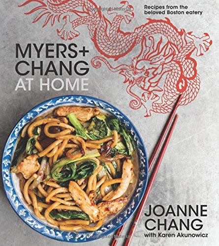 Myers+Chang at Home: Recipes from the Beloved Boston Eatery by Joanne Chang, Karen Akunowicz