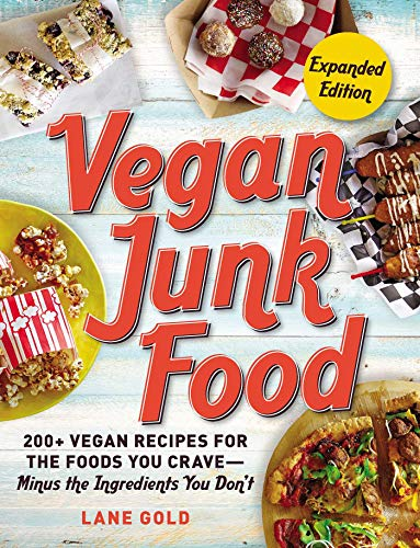 Vegan Junk Food, Expanded Edition: 200+ Vegan Recipes for the Foods You Crave―Minus the Ingredients You Don't by Lane Gold