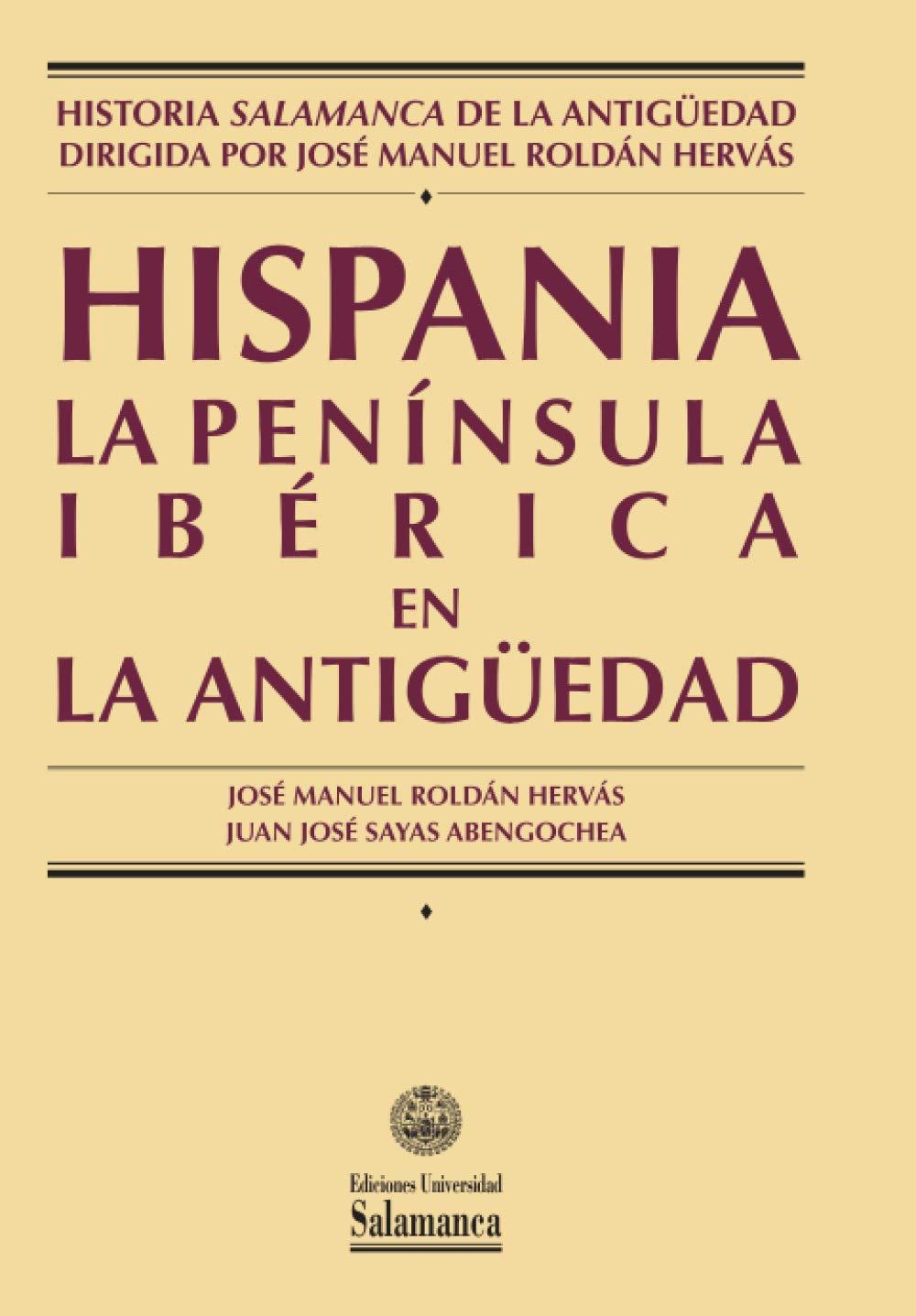 Hispania: La península ibérica en la Antigüedad: 91 Manuales universitarios: Amazon.es: Roldán Hervás, José Manuel, Sayas Abengoechea, Juan José: Libros
