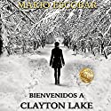 Bienvenidos a Clayton Lake [Welcome to Clayton Lake] Audiobook by Mario Escobar Narrated by Oscar Flores