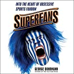 Superfans: Into the Heart of Obsessive Sports Fandom | George Dohrmann
