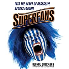 Superfans: Into the Heart of Obsessive Sports Fandom Audiobook by George Dohrmann Narrated by Chris Ciulla