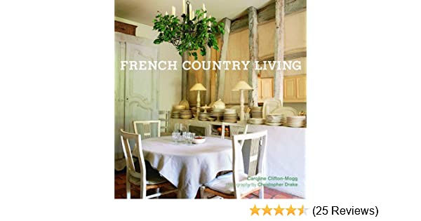 French Country Living: Caroline Clifton Mogg, Christopher Drake:  9781845976187: Amazon.com: Books