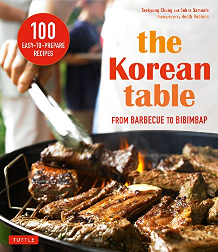 The Korean Table: From Barbecue to Bibimbap 100 Easy-To-Prepare Recipes (Best Korean Bbq Recipe)