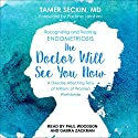 The Doctor Will See You Now: Recognizing and Treating Endometriosis Audiobook by Tamer Seckin MD, Padma Lakshmi Narrated by Paul Woodson, Gabra Zackman