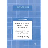 Memory Politics, Identity and Conflict: Historical Memory as a Variable