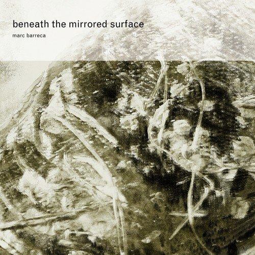 CD : Marc Barreca - Beneath The Mirrored Surface (CD)