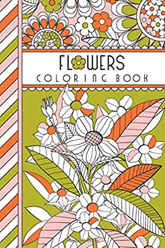 Flowers: 4″ x 6″ Pocket Coloring Book Featuring 75 Floral Designs For Coloring (Jenean Morrison Adult Coloring Books)