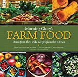 Morning Glory's Farm Food: Stories from the Fields, Recipes from the Kitchen
