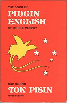 The Book of Pidgin English / Buk Bilong Tok Pisin, Revised Edition
