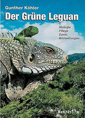 Der Grüne Leguan. Biologie Pflege Zucht Erkrankungen.