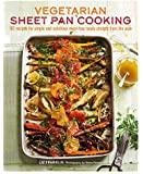 Vegetarian Sheet Pan Cooking: 101 recipes for simple and nutritious meat-free meals straight from the oven