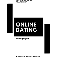 Online Dating: Ending Your Virtual Relationship: 8 Week Program (On(the)Line Book 1) (English Edition)