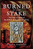 img - for Burned at the Stake: The Life and Death of Mary Channing book / textbook / text book