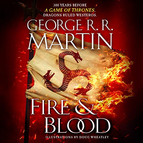 Fire and Blood: 300 Years Before A Game of Thrones (A Targaryen History) cover