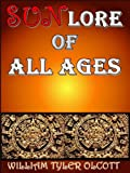 Sun Lore of All Ages by William Tyler Olcott(The Solar Mythology and Sun Worship Astrology)This eBook is the reference of mythology, folklore and worship of sun. It has the legend of the ancient ideas of solar mythology, traditions and superstitions....