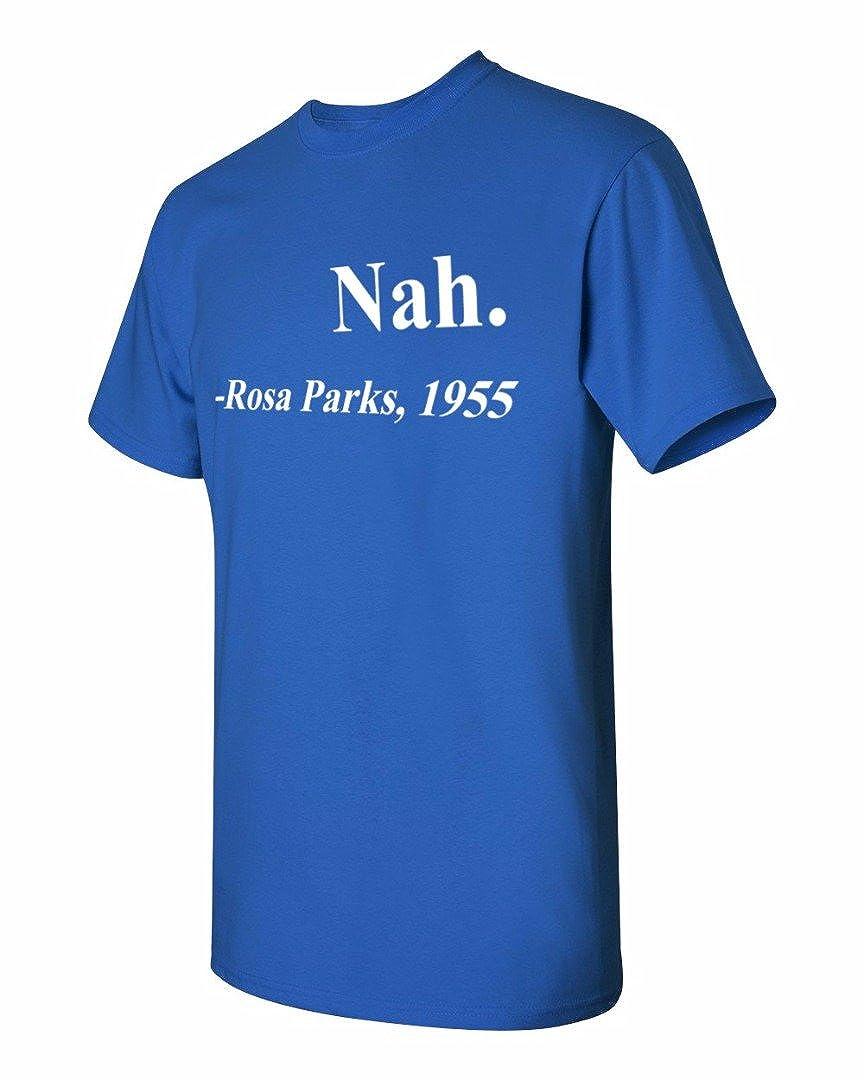 7163a91e4 Amazon.com: Nah. Rosa Parks 1955 Quotation Civil Rights Movement - Men's  T-Shirt: Clothing