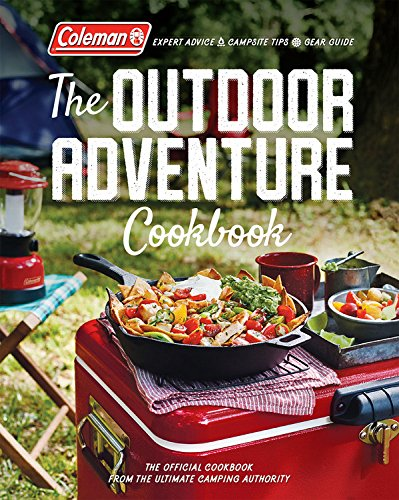 Coleman The Outdoor Adventure Cookbook: The Official Cookbook from America's Camping Authority cover