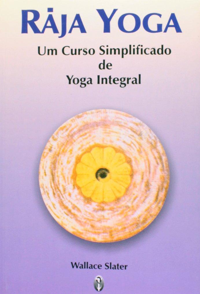 Raja Yoga. Um Curso Simplificado de Yoga Integral Em ...