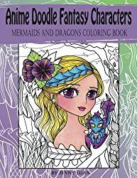 Anime Doodle Fantasy Characters: Mermaids and Dragons Coloring Book (Volume 1)