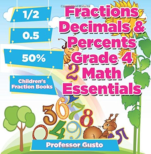 Fractions Decimals & Percents Grade 4 Math Essentials: Children's Fraction Books