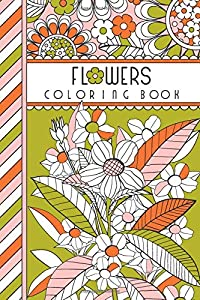 """Flowers: 4"""" x 6"""" Pocket Coloring Book Featuring 75 Floral Designs For Coloring (Jenean Morrison Adult Coloring Books)"""