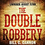 The Double Robbery: The Chronicles of Lawmaker August Flynn, Book 2 | Bill C Cannon