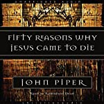 Fifty Reasons Why Jesus Came to Die  | John Piper