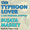 The Typhoon Lover: Rei Shimura Mysteries, Book 8 Audiobook by Sujata Massey Narrated by Zehra Fazal
