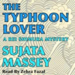 The Typhoon Lover: Rei Shimura Mysteries, Book 8   Sujata Massey