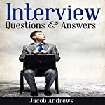 Interview Questions and Answers: The Best Answers to the Toughest Job Interview Questions | Jacob Andrews