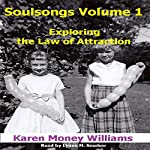 Soulsongs, Volume 1: Exploring the Law of Attraction | Karen Money Williams