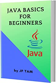 JAVA BASICS FOR BEGINNERS: A Crash Course For Beginners To Learn Java Fast. Tips and Tricks To Programming With Java Code And