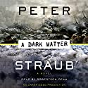 A Dark Matter Audiobook by Peter Straub Narrated by Robertson Dean