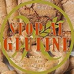 Stop al glutine: I vantaggi di un'alimentazione senza cereali | Erica Bernini