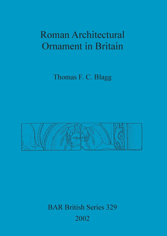 Download Roman Architectural Ornament in Britain (BAR Archaeopress) PDF