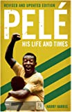 Pelé: His Life and Times