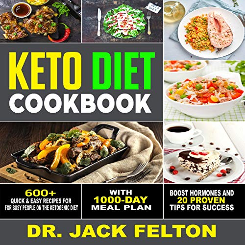 Keto Diet Cookbook: 600+ Quick & Easy Recipes for Busy People on the Ketogenic Diet - With 1000-Day Meal Plan - Boost Hormones and 20 Proven Tips for Success by Dr. Jack Felton