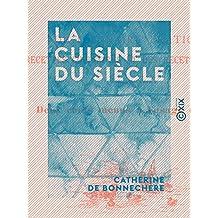 La Cuisine du siècle: Dictionnaire pratique des recettes culinaires et des recettes de ménage, avec deux cents menus à l'usage de tous