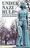 Under Nazi Rule: The Dutch in Wartime, Survivors Remember